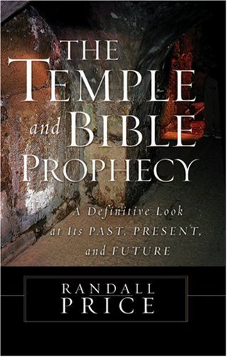 The Temple and Bible Prophecy: A Definitive Look at Its Past; Present; and Future