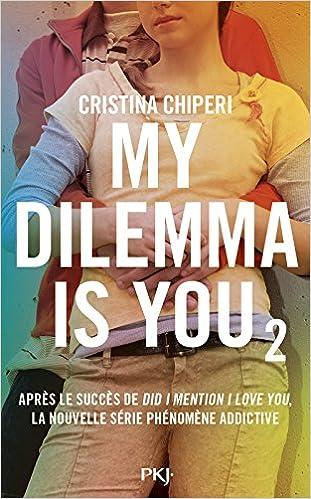 My dilemma is you - Tome 2 de de Cristina Chiperi 51e95EGQjzL._SX309_BO1,204,203,200_