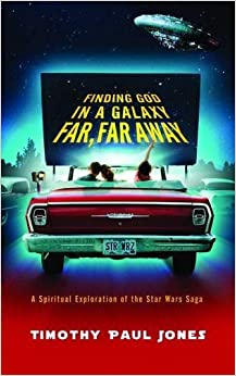 Finding God in a Galaxy Far, Far Away: A Spiritual Exploration of the Star Wars Saga by Timothy Paul Jones (2005-10-03)