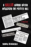 A Killer Named Hatch Massacre on Potato Hill, Thomas Blanchfield, 1438995571