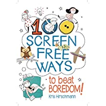 100 Screen Free Ways to Beat Boredom!