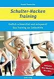 Schulter-Nacken-Training: Endlich schmerzfrei und entspannt! Das Training zur Selbsthilfe