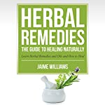 Herbal Remedies: The Guide to Healing Naturally | Jamie Williams