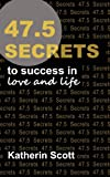 47. 5 Secrets to Success in Love and Life, Katherin Scott, 1481903152