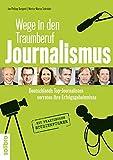 Wege in den Traumberuf Journalismus: Deutschlands Top-Journalisten verraten ihre Erfolgsgeheimnisse. Mit praktischem Studienführer (defacto)