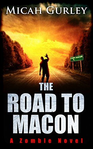 The Road to Macon: A Zombie Novel by [Gurley, Micah]