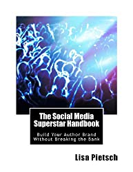 The Social Media Superstar Handbook: Build Your Author Brand Without Breaking the Bank
