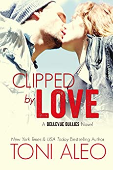 Clipped by Love (Bellevue Bullies Series Book 2) by [Aleo, Toni]