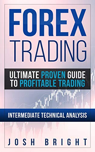 Forex Trading: Ultimate Proven Guide to Profitable Trading: Intermediate Technical Analysis
