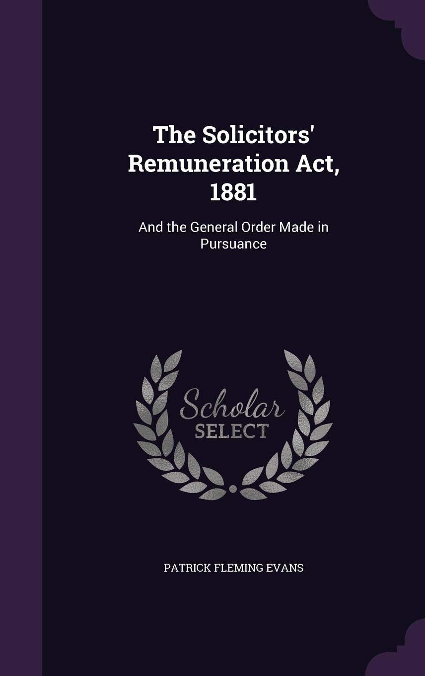 Buy The Solicitors Remuneration Act 1881 And The General Order Made In Pursuance Book Online At Low Prices In India The Solicitors Remuneration Act 1881 And The General Order Made In