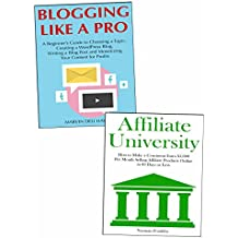 Start a Blog, Become an Affiliate: Start Selling Affiliate Products or Create a Blog to Teach People About Your Passion
