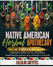Native American Herbal Apothecary: 3 BOOKS IN 1   A Modern Guide to Traditional Native American Herbal Medicine. Herbalism Encyclopedia, Dispensatory, Recipes and Remedies for Everyday Health