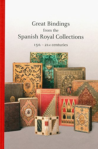 Great Bindings from the Spanish Royal Collections: 15th - 21st Centuries