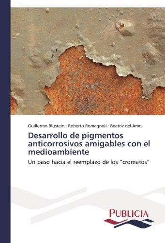 """Desarrollo de pigmentos anticorrosivos amigables con el medioambiente: Un paso hacia el reemplazo de los """"cromatos"""" (Spanish Edition)"""