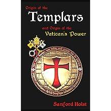 Origin of the Templars: And Origin of the Vatican's Power