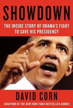 Showdown: The Inside Story of How Obama Fought Back Against Boehner, Cantor, and the Tea Party by [Corn, David]