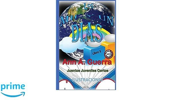Los MIL y un DIAS: Cuentos Juveniles Cortos: Libro 3: Libro 3 completo con 12cuentos: Volume 3: Amazon.es: Ms. Ann A. Guerra, Mr. Daniel Guerra: Libros