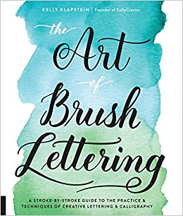 The Art Of Brush Lettering A Stroke By Guide To Practice And Techniques Creative Calligraphy Kelly Klapstein 9781631593550