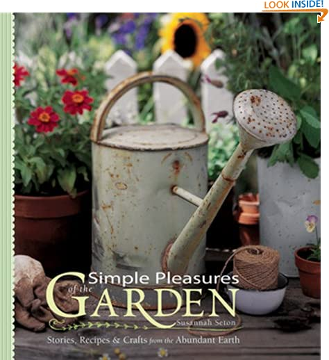 Simple Pleasures of the Garden: Stories, Recipes & Crafts from the Abundant Earth (Simple Pleasures Series) by...