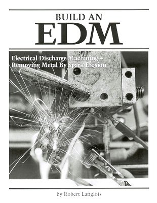 Build an EDM, Electrical Discharge Machining - Removing Metal by Spark Erosion