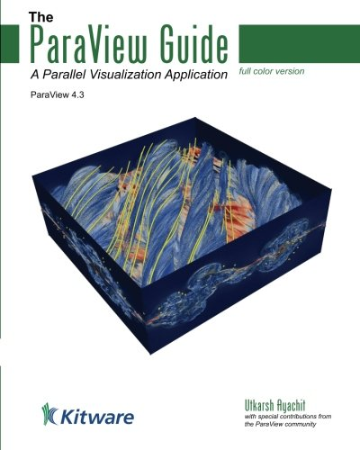 The ParaView Guide (Full Color Version): A Parallel Visualization ()