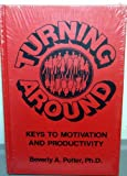 Turning Around : Keys to Motivation and Productivity, Potter, Beverly A., 0914171003