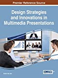 Design Strategies and Innovations in Multimedia Presentations (Advances in Multimedia and Interactive Technologies)