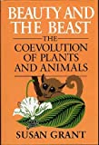 Beauty and the Beast : The Coevolution of Plants and Animals, Grant, Susan T., 068418186X
