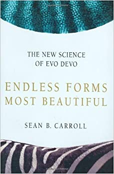 Endless Forms Most Beautiful: The New Science of Evo Devo and the Making of the Animal Kingdom: Written by Sean B. Carroll, 2005 Edition, (First Edition) Publisher: W. W. Norton & Company [Hardcover]