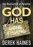 God Has Gone Fishing: The Destruction of Paradise