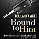 Bound to Him: The Billionaire's Beck and Call, Book 2 Audiobook by Delilah Fawkes Narrated by Anne Johnstonbrown