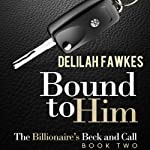Bound to Him: The Billionaire's Beck and Call, Book 2 | Delilah Fawkes