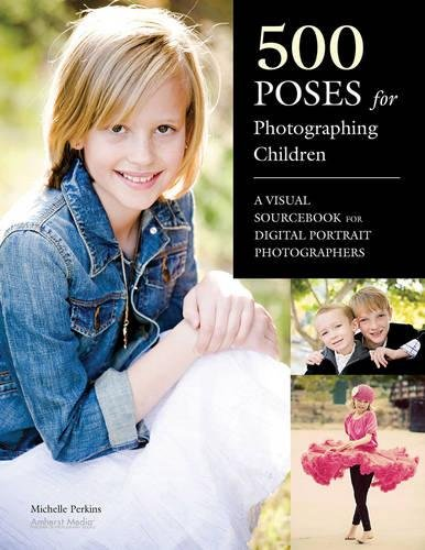 500 Poses for Photographing Children A Visual Sourcebook