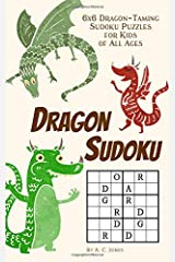 Dragon Sudoku: 6x6 Dragon-Taming Sudoku Puzzles for Kids of All Ages (Easter Basket Stuffers for Boys and Girls) Paperback