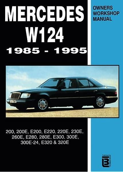 Mercedes W124 Owner's Workshop Manual 1985-1995: 200, 200E, E200, E220,  220E, 230E, 260E, E280, 280E, E300, 300E, 300E-24, E320, 320E: Clarke,  R.M.: 9780958402613: Amazon.com: Books