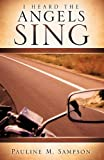 I Heard the Angels Sing, Pauline M. Sampson, 1609577612