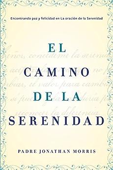 El camino de la serenidad: Encontrando paz y felicidad en la Oración de la Serenidad (Spanish Edition) by [Morris, Jonathan]