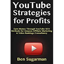 YouTube Strategies for Profits: Earn Money Through YouTube SEO Methods for Amazon Affiliate Marketing & Video Rankings Consultancy