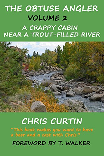 (The Obtuse Angler - Volume 2: A Crappy Cabin Near a Trout-Filled River)