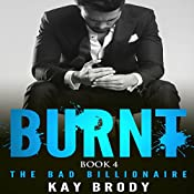 Burnt: The Bad Billionaire, Book 4 | Kay Brody