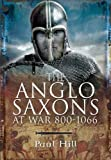 The Anglo-Saxons: At War 800-1066