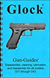 GLOCK Disassembly, Cleaning, Lubrication & Reassembly Gun-Guide for all models. G-17 through G43. Manual Book Guide