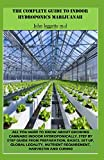 THE COMPLETE GUIDE TO INDOOR HYDROPONICS MARIJUANAH: All you need to know about