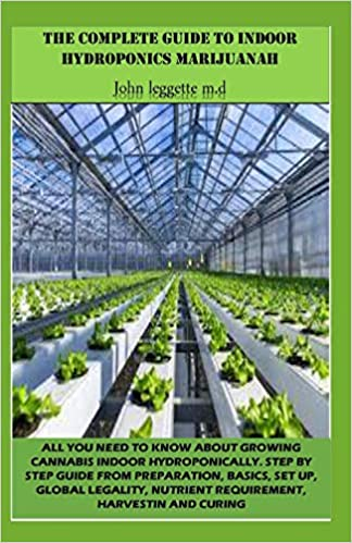 basics set up step by step guide from preparation etc. THE COMPLETE GUIDE TO INDOOR HYDROPONICS MARIJUANAH: All you need to know about growwing cannabis indoor hydroponically global legality