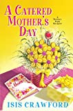 A Catered Mother's Day (A Mystery With Recipes)