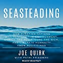 Seasteading: How Floating Nations Will Restore the Environment, Enrich the Poor, Cure the Sick, and Liberate Humanity from Politicians Audiobook by Joe Quirk, Patri Friedman Narrated by Sean Pratt