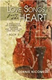 Love Songs from the Heart - Book, Dennis Nicomede, 1440101582