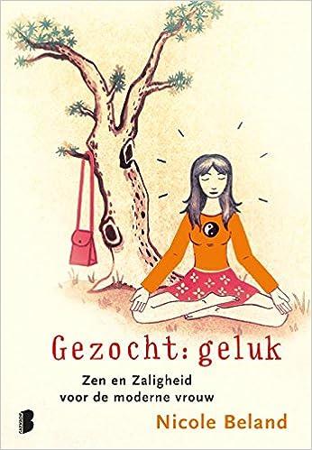 Gezocht: geluk: Zen en zaligheid voor de moderne vrouw ...
