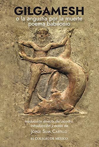 Gilgamesh o la angustia por la muerte. poema babilonio (Estudios De Asia Y Africa) (Spanish Edition)
