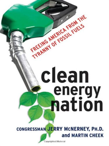 Clean Energy Nation: Freeing America from the Tyranny of Fossil Fuels